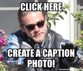 Create your own Sons of Anarchy Meme Photo