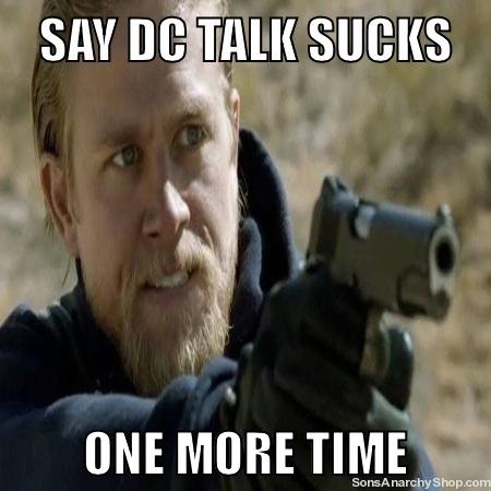 Say dc talk sucks